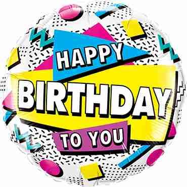 Happy Birthday To You 90's Retro Foil Round 18in/45cm