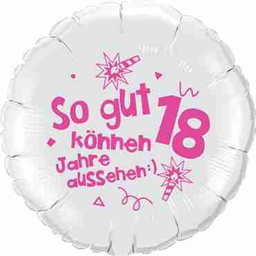 so gut können 18 jahre aussehen lass dich feiern! happy happy birthday alles liebe und gute für dich! metallic white w/pink ink foil round 18in/45cm