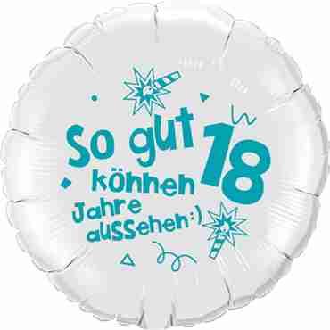 so gut können 18 jahre aussehen lass dich feiern! happy happy birthday alles liebe und gute für dich! white w/turquoise ink foil round 18in/45cm