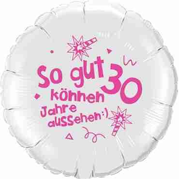 so gut können 30 jahre aussehen lass dich feiern! happy happy birthday alles liebe und gute für dich! metallic white w/pink ink foil round 18in/45cm