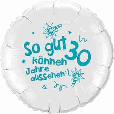 so gut können 30 jahre aussehen lass dich feiern! happy happy birthday alles liebe und gute für dich! white w/turquoise ink foil round 18in/45cm