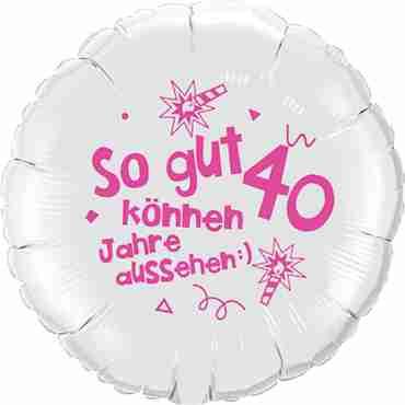 so gut können 40 jahre aussehen lass dich feiern! happy happy birthday alles liebe und gute für dich! metallic white w/pink ink foil round 18in/45cm
