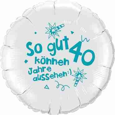 so gut können 40 jahre aussehen lass dich feiern! happy happy birthday alles liebe und gute für dich! white w/turquoise ink foil round 18in/45cm