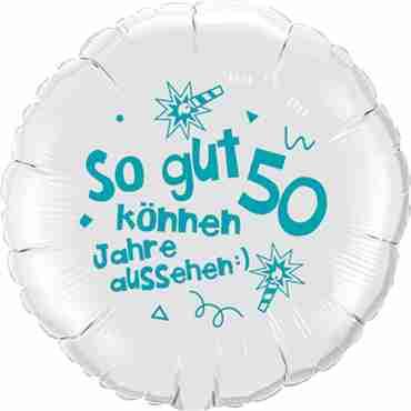 so gut können 50 jahre aussehen lass dich feiern! happy happy birthday alles liebe und gute für dich! white w/turquoise ink foil round 18in/45cm