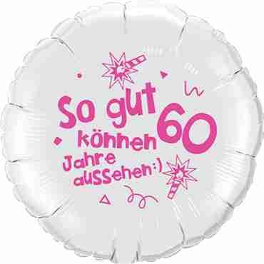 so gut können 60 jahre aussehen lass dich feiern! happy happy birthday alles liebe und gute für dich! metallic white w/pink ink foil round 18in/45cm