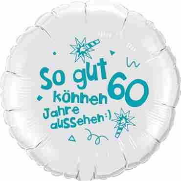 so gut können 60 jahre aussehen lass dich feiern! happy happy birthday alles liebe und gute für dich! metallic white w/turquoise ink foil round 18in/45cm