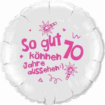so gut können 70 jahre aussehen lass dich feiern! happy happy birthday alles liebe und gute für dich! white w/pink ink foil round 18in/45cm