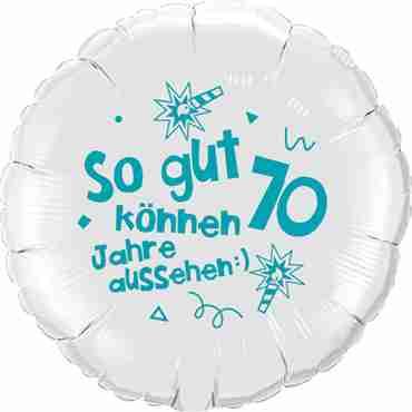 so gut können 70 jahre aussehen lass dich feiern! happy happy birthday alles liebe und gute für dich! white w/turquoise ink foil round 18in/45cm