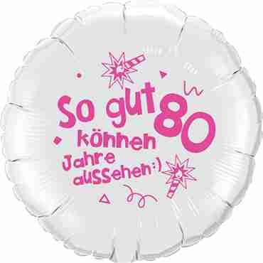 so gut können 80 jahre aussehen lass dich feiern! happy happy birthday alles liebe und gute für dich! white w/pink ink foil round 18in/45cm