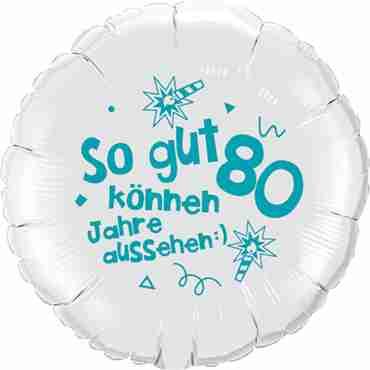 so gut können 80 jahre aussehen lass dich feiern! happy happy birthday alles liebe und gute für dich! white w/turquoise ink foil round 18in/45cm